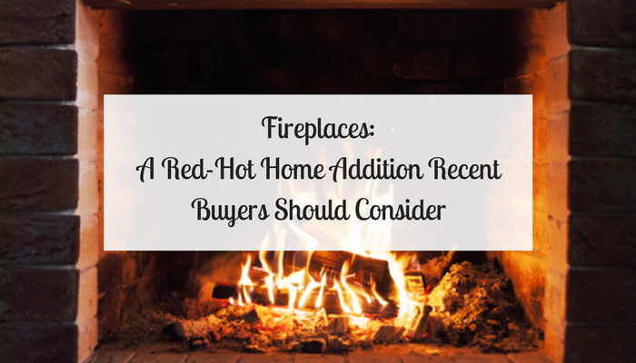 Fireplaces: A Red-Hot Home Addition Recent Buyers Should Consider