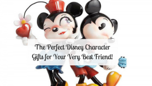 The Perfect Disney Character Gifts for Your Very Best Friend!