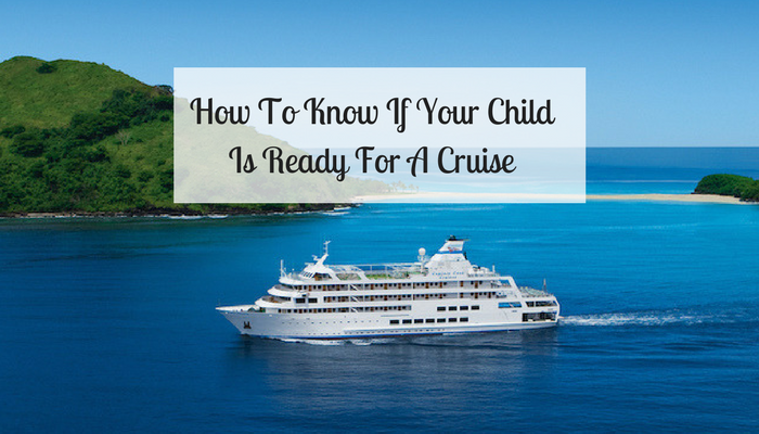 How To Know If Your Child Is Ready For A Cruise