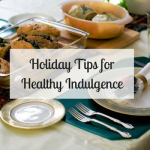 Holiday Tips for Healthy Indulgence