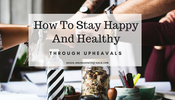How To Stay Happy And Healthy Through Upheavals