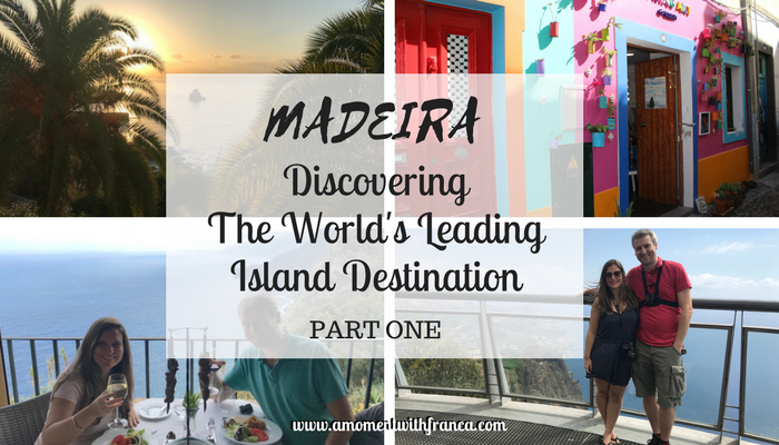 Madeira – Discovering The World's Leading Island Destination – Part One