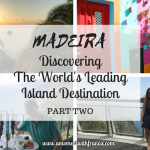 Madeira – Discovering The World's Leading Island Destination – Part Two