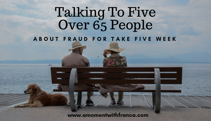 Talking To Five Over 65 People About Fraud for Take Five Week
