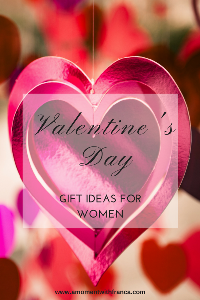 Valentine\'s Day Gift Ideas For Women • A Moment With Franca