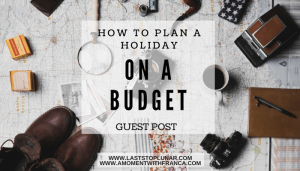 How To Plan A Holiday On A Budget – Guest Post
