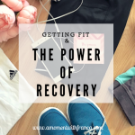 Getting Fit & The Power of Recovery