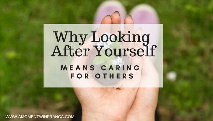 Why Looking After Yourself Means Caring For Others