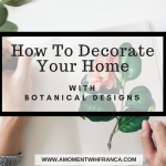 How To Decorate Your Home With Botanical Designs