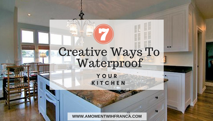 7 Creative Ways To Waterproof Your Kitchen