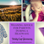 Weaning Advice for Parents During a Heatwave & Doidy Cup Giveaway