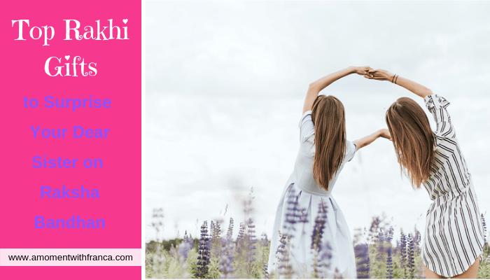 Top Rakhi Gifts to Surprise Your Dear Sister on Raksha Bandhan
