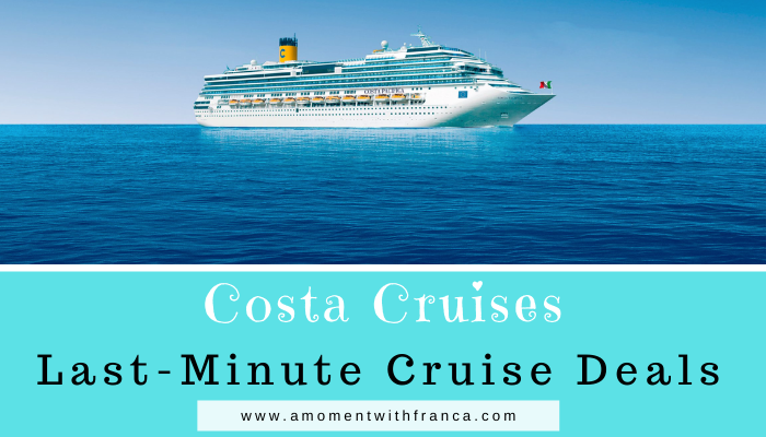 Last Minute Cruise Deals >> Last Minute Cruise Deals With Costa Cruises A Moment With
