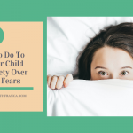 7 Things To Do To Help Your Child With Anxiety Over Bedtime Fears